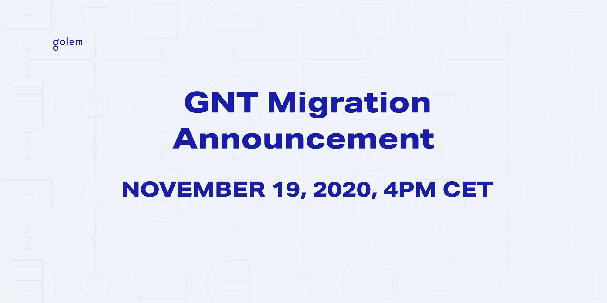 GNT migration announcement - November 19th, 2020, 4pm CET