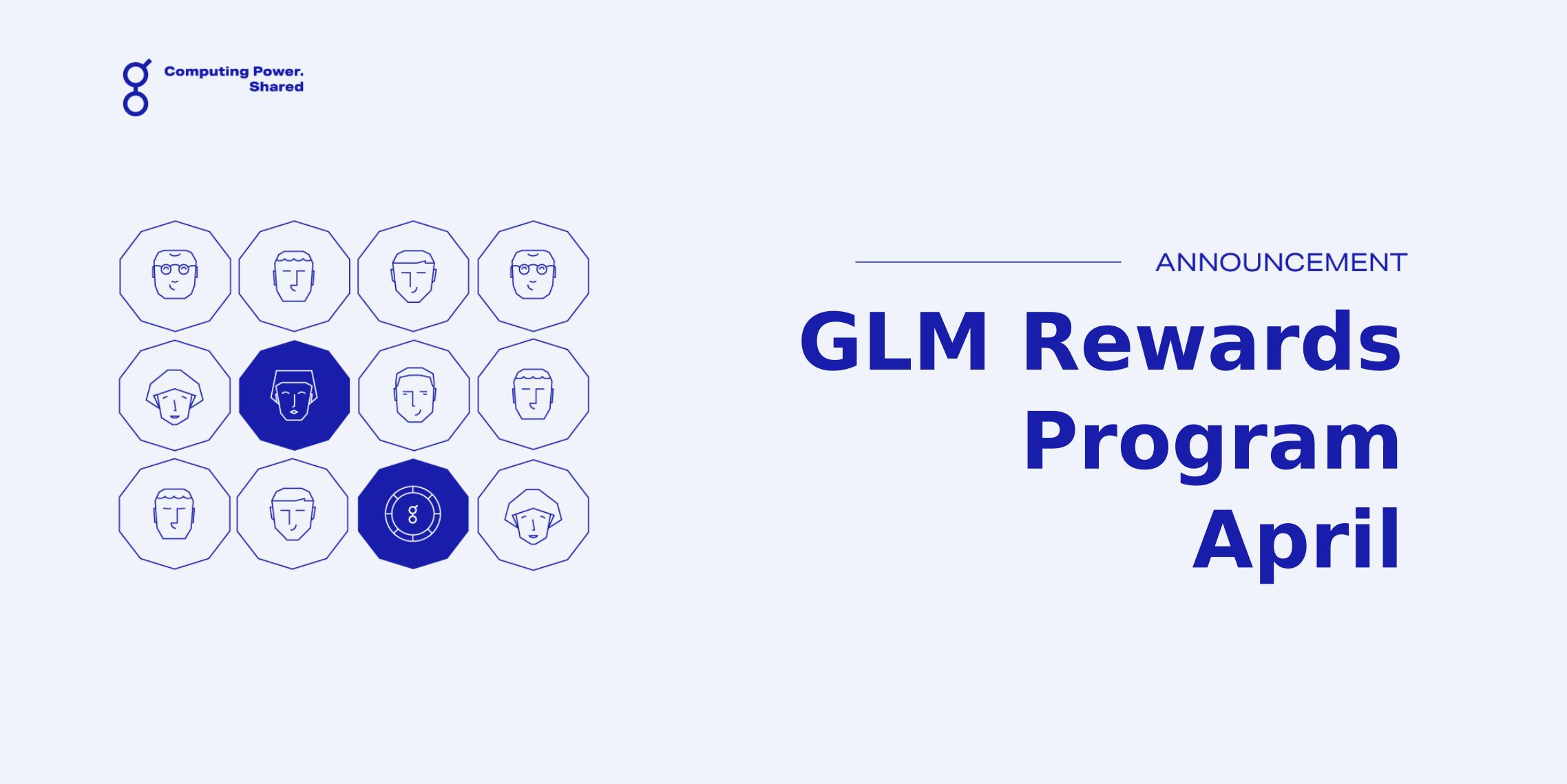 GLM Rewards Program April Update