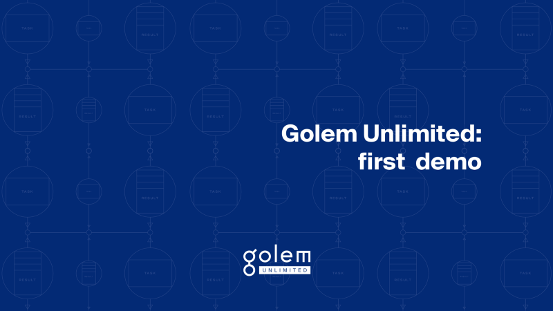The first glimpse into Golem Unlimited