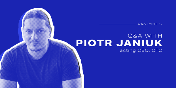 Q&A with Piotr Janiuk (acting CEO/ CTO), Part I
