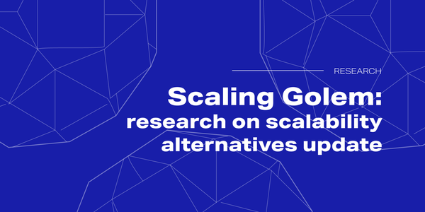 Scaling Golem: research on scalability alternatives update