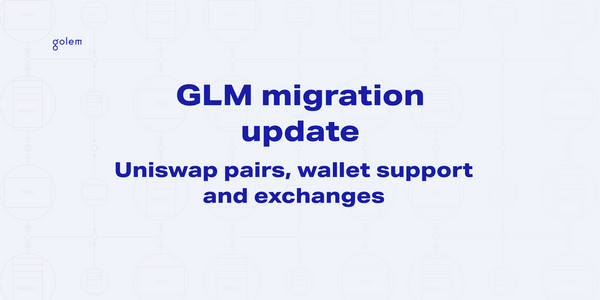 GLM Migration Update: Uniswap pairs, wallet support, exchanges