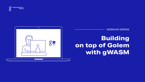 gWebinars: Building on top of Golem with gWASM